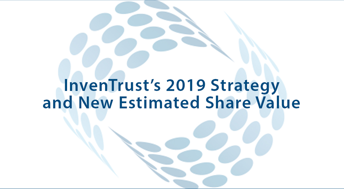 InvenTrust's 2019 Strategy and New Estimated Share Value